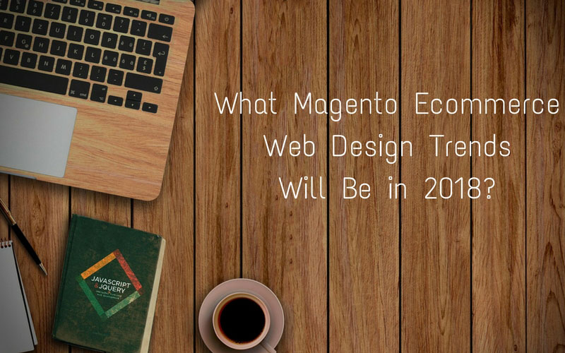 Tech trends of Magento Ecommerce store in 2018